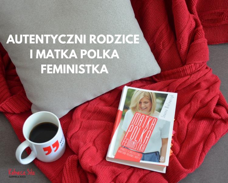Autentyczni rodzice i Matka Polka Feministka